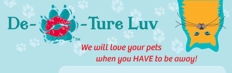 De-          -Ture Luv - We will love your pets
